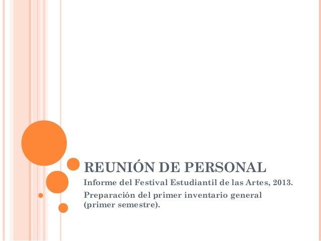 REUNIÓN DE PERSONAL Informe del Festival Estudiantil de las Artes, 2013. Preparación del primer inventario general (primer...