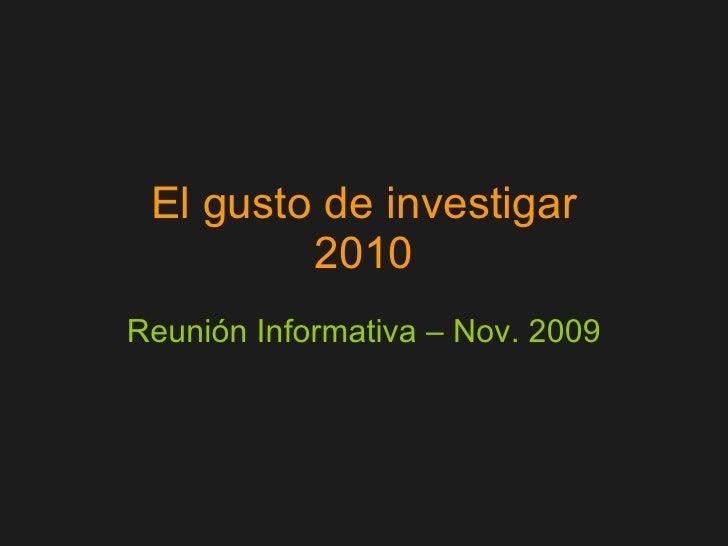 El gusto de investigar 2010 Reunión Informativa – Nov. 2009