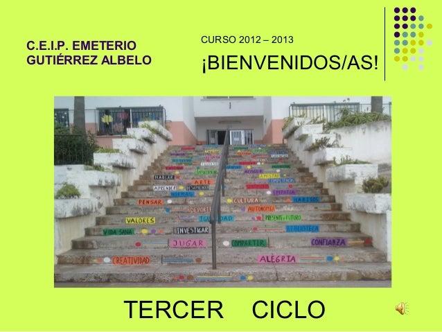 CURSO 2012 – 2013C.E.I.P. EMETERIOGUTIÉRREZ ALBELO    ¡BIENVENIDOS/AS!             TERCER          CICLO