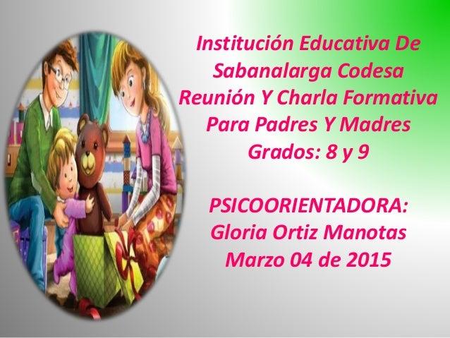 Institución Educativa De Sabanalarga Codesa Reunión Y Charla Formativa Para Padres Y Madres Grados: 8 y 9 PSICOORIENTADORA...