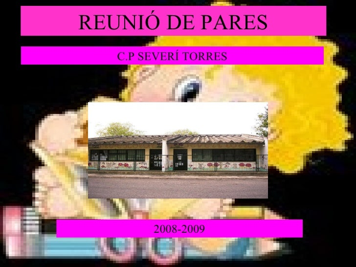 REUNIÓ DE PARES C.P SEVERÍ TORRES 2008-2009