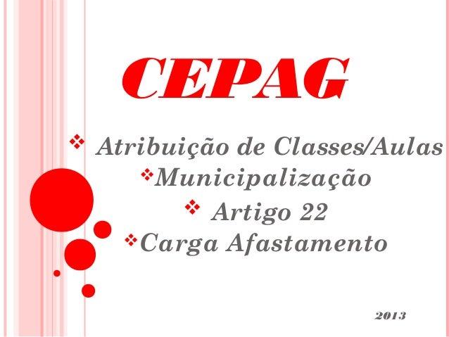 CEPAG Atribuição de Classes/Aulas     Municipalização         Artigo 22    Carga   Afastamento                        ...
