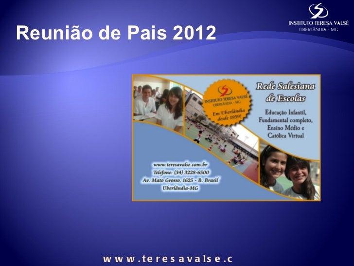 Reunião de Pais 2012        w w w . t e r e s a v a ls e . c