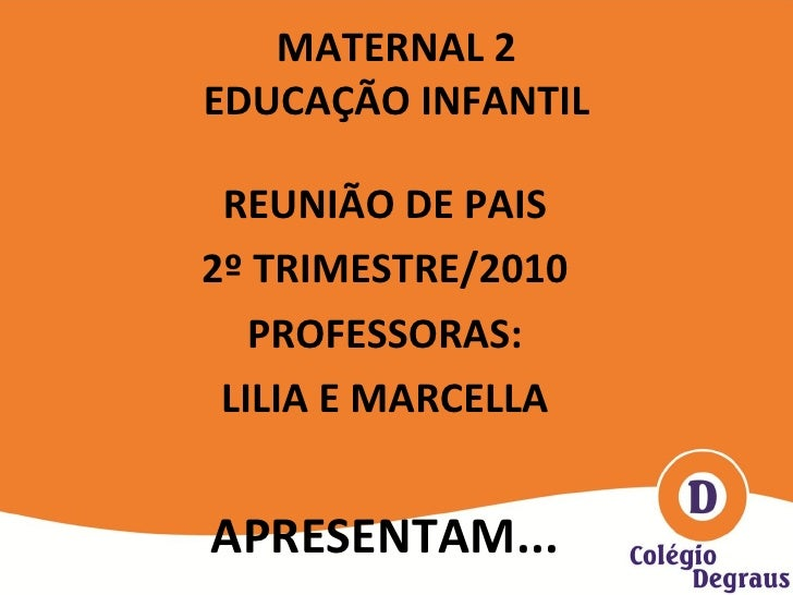 MATERNAL 2 EDUCAÇÃO INFANTIL <ul><li>REUNIÃO DE PAIS </li></ul><ul><li>2º TRIMESTRE/2010 </li></ul><ul><li>PROFESSORAS: </...