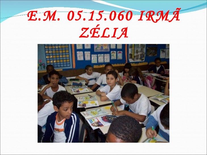 E.M. 05.15.060 IRMÃ ZÉLIA