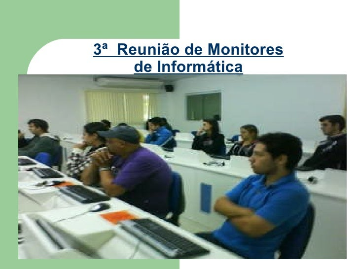3ª  Reunião de Monitores de Informática