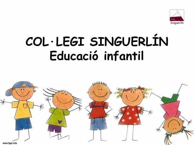 COL·LEGI SINGUERLÍN Educació infantil