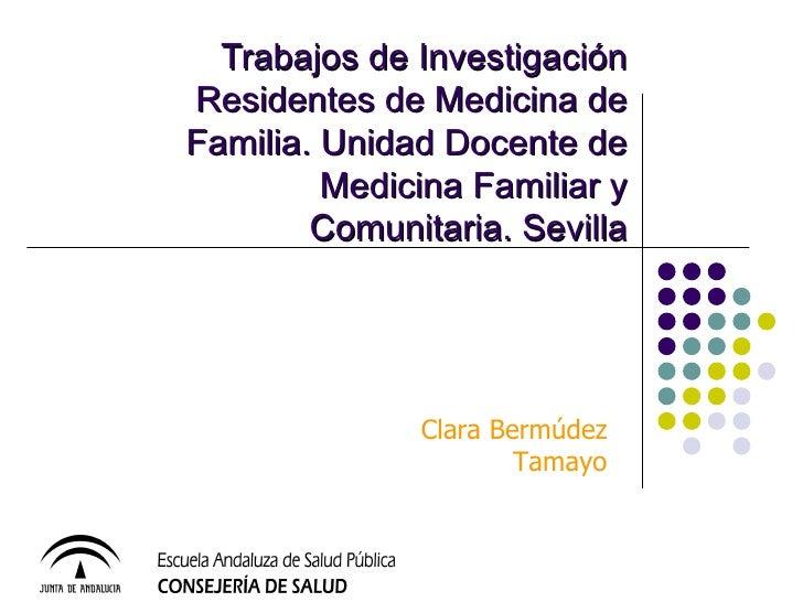 Trabajos de Investigación Residentes de Medicina de Familia. Unidad Docente de Medicina Familiar y Comunitaria. Sevilla Cl...