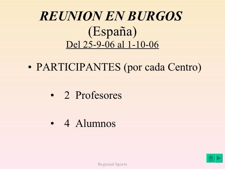REUNION EN BURGOS  (España) Del 25-9-06 al 1-10-06 <ul><li>PARTICIPANTES (por cada Centro) </li></ul><ul><ul><ul><li>2  Pr...