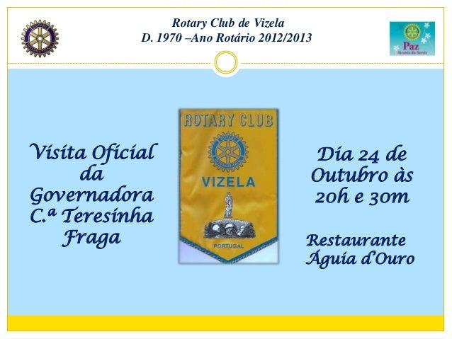 Rotary Club de Vizela            D. 1970 –Ano Rotário 2012/2013Visita Oficial                           Dia 24 de      da ...