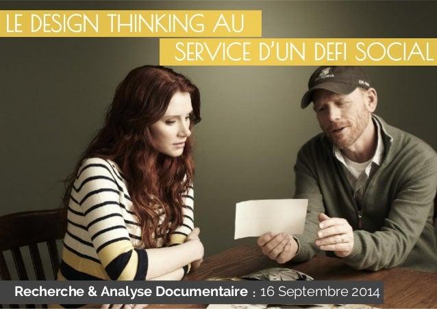 LE DESIGN THINKING AU  SERVICE D'UN DEFI SOCIAL  Recherche & Analyse Documentaire : 16 Septembre 2014