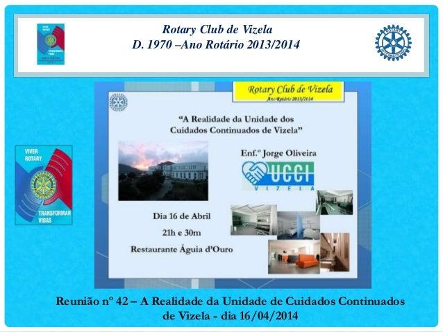Rotary Club de Vizela D. 1970 –Ano Rotário 2013/2014 Reunião nº 42 – A Realidade da Unidade de Cuidados Continuados de Viz...