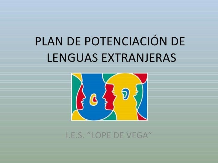 """PLAN DE POTENCIACIÓN DE  LENGUAS EXTRANJERAS I.E.S. """"LOPE DE VEGA"""""""