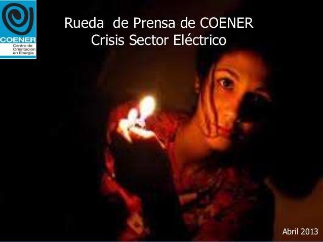 Rueda de Prensa de COENER   Crisis Sector Eléctrico                             Abril 2013