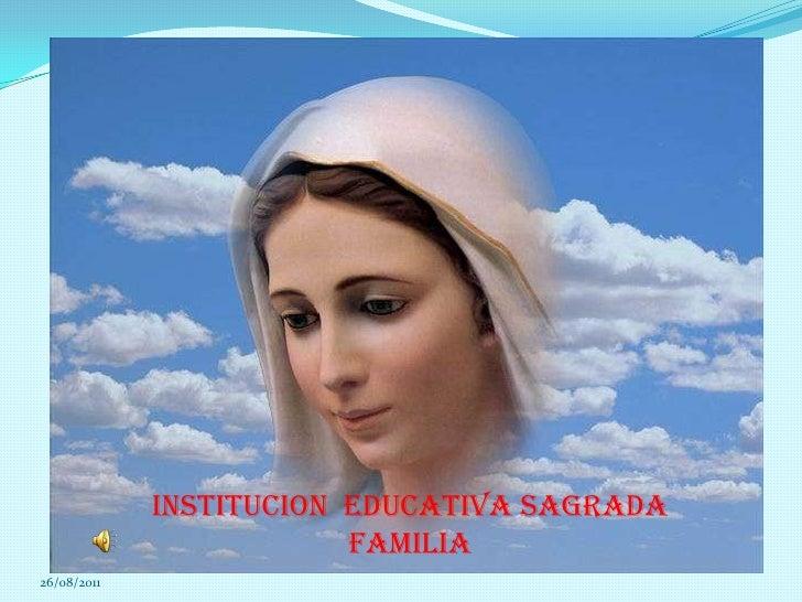 26/08/2011<br />INSTITUCION  EDUCATIVA SAGRADA FAMILIA   <br />