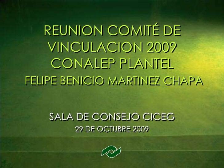 REUNION COMITÉ DE VINCULACION 2009CONALEP PLANTELFELIPE BENICIO MARTINEZ CHAPA<br />SALA DE CONSEJO CICEG<br />29 DE OCTUB...