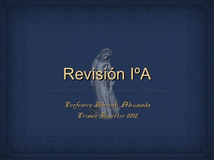 Revisión IºAProfesora Deborah Ahumada   Primer Semestre 2012