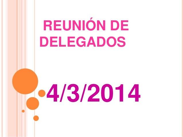 REUNIÓN DE DELEGADOS 4/3/2014