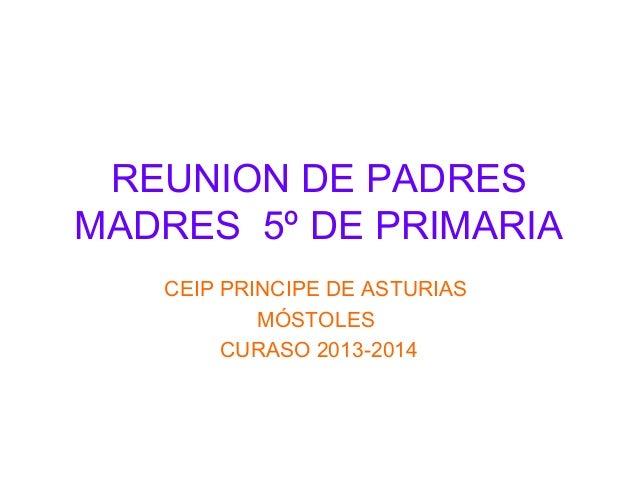 REUNION DE PADRES MADRES 5º DE PRIMARIA CEIP PRINCIPE DE ASTURIAS MÓSTOLES CURASO 2013-2014