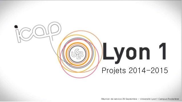 Projets 2014-2015  Réunion de service 29 Septembre - Université Lyon1 Campus Rockefeler