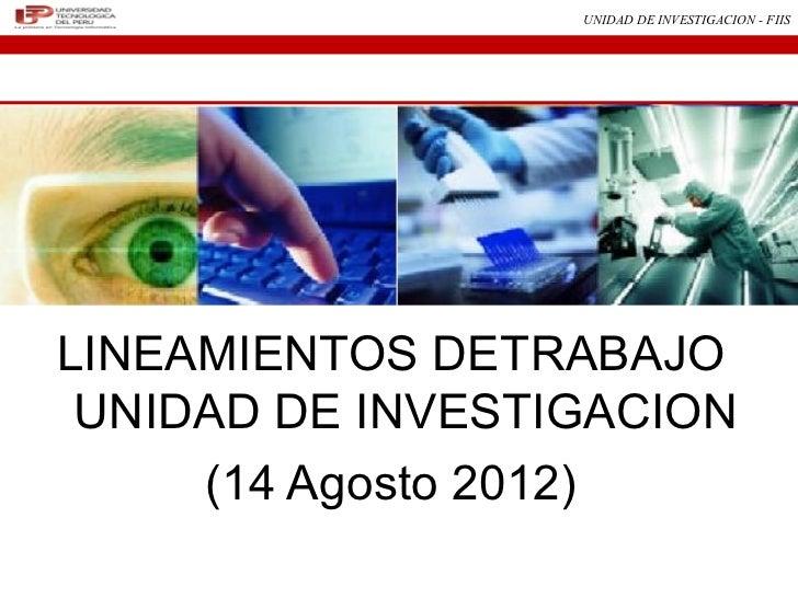 UNIDAD DE INVESTIGACION - FIISLINEAMIENTOS DETRABAJO UNIDAD DE INVESTIGACION     (14 Agosto 2012)