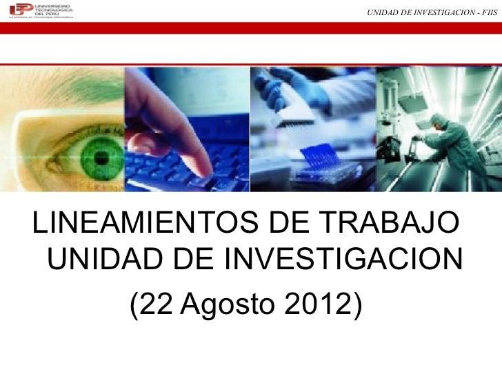 UNIDAD DE INVESTIGACION - FIISLINEAMIENTOS DE TRABAJO UNIDAD DE INVESTIGACION     (22 Agosto 2012)
