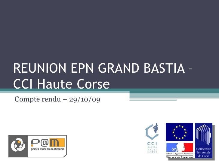 REUNION EPN GRAND BASTIA – CCI Haute Corse Compte rendu – 29/10/09