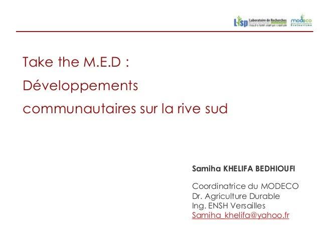 Take the M.E.D :Développementscommunautaires sur la rive sud                        Samiha KHELIFA BEDHIOUFI              ...