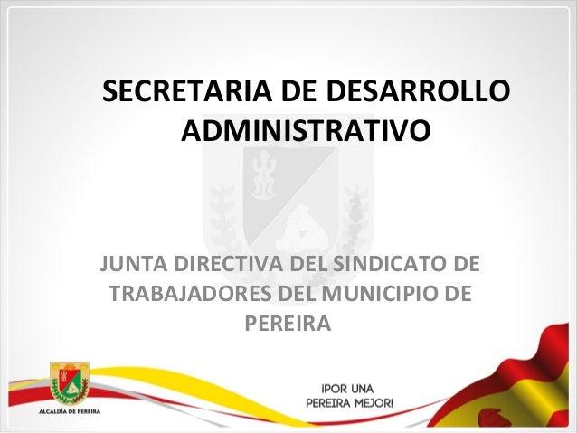 SECRETARIA DE DESARROLLOADMINISTRATIVOJUNTA DIRECTIVA DEL SINDICATO DETRABAJADORES DEL MUNICIPIO DEPEREIRA