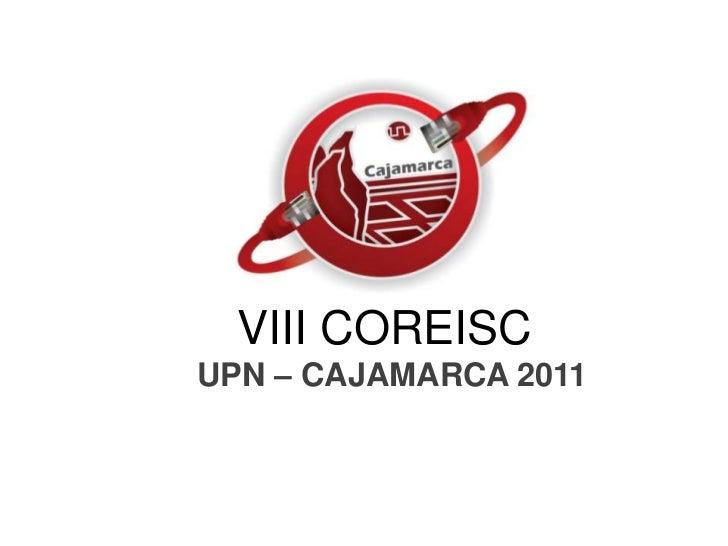VIII COREISC<br />UPN – CAJAMARCA 2011<br />