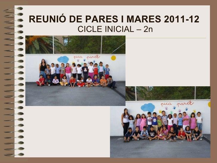REUNIÓ DE PARES I MARES 2011-12  CICLE INICIAL – 2n