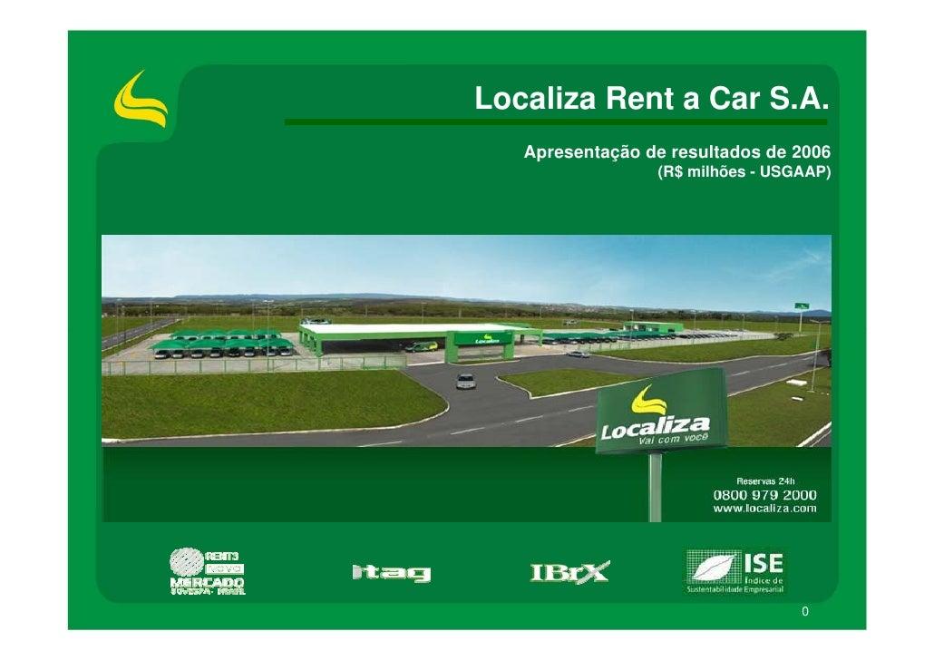 Localiza Rent a Car S.A.    Apresentação de resultados de 2006                  (R$ milhões - USGAAP)                     ...
