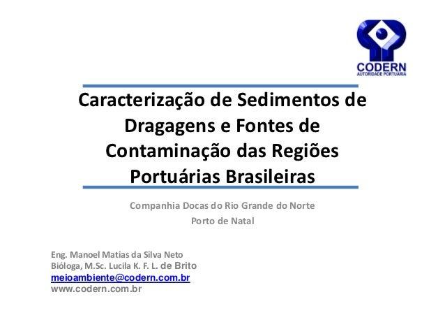 Caracterização de Sedimentos de            Dragagens e Fontes de          Contaminação das Regiões             Portuárias ...