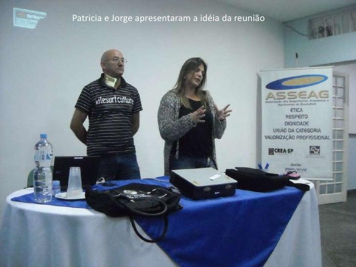 Patricia e Jorge apresentarama idéiadareunião<br />