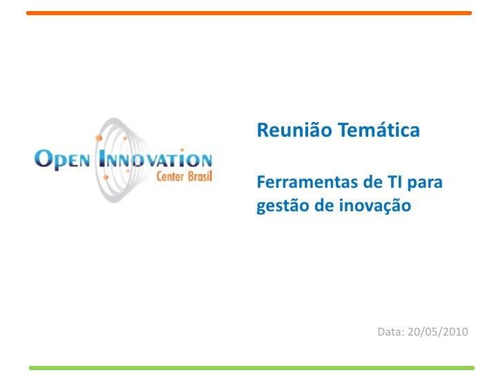 Reunião Temática  Ferramentas de TI para gestão de inovação                   Data: 20/05/2010