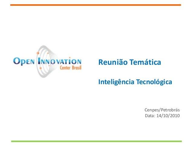 Reunião Temática Inteligência Tecnológica Cenpes/Petrobrás Data: 14/10/2010