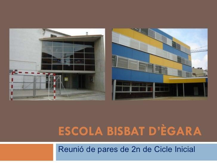 ESCOLA BISBAT D'ÈGARA Reunió de pares de 2n de Cicle Inicial