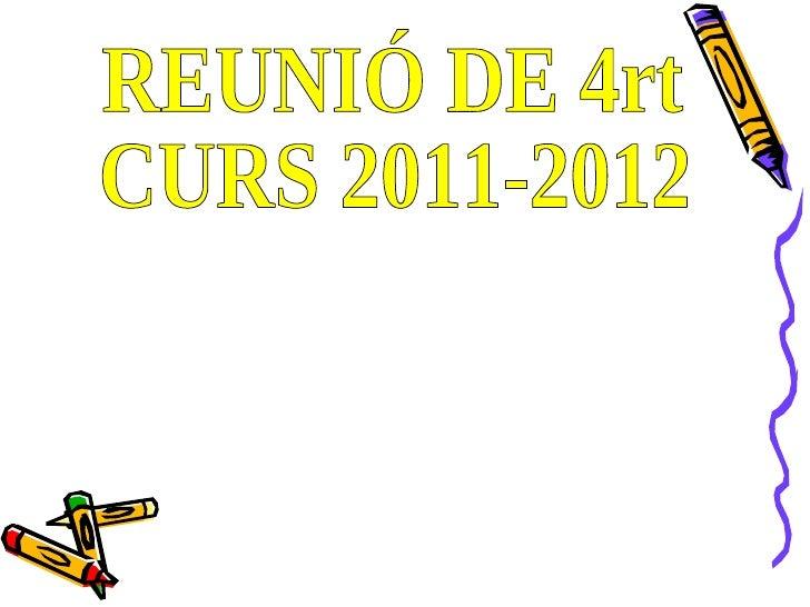 REUNIÓ DE 4rt CURS 2011-2012
