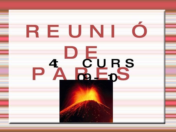 REUNIÓ DE PARES <ul><ul><li>4t CURS 09-10 </li></ul></ul>