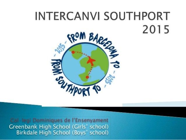 Col·legi Dominiques de l'Ensenyament Greenbank High School (Girls' school) Birkdale High School (Boys' school)