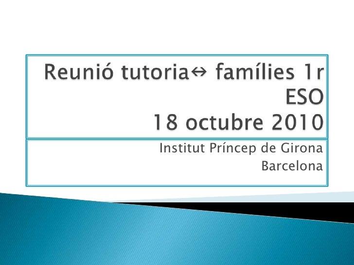 Reunió tutorian famílies 1r ESO18 octubre 2010<br />Institut Príncep de Girona<br />Barcelona<br />