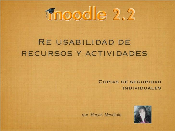 Re usabilidad de Recursos y Actividades en Moodle 2.2
