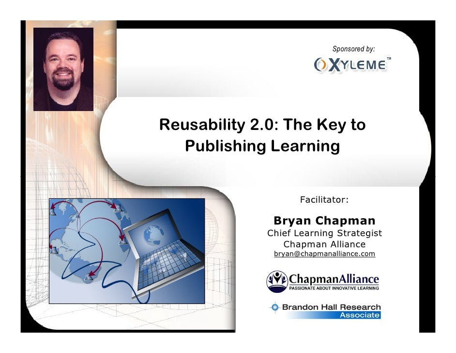Sponsored by:     Reusability 2.0: The Key to   Publishing Learning                        Facilitator:                 Br...