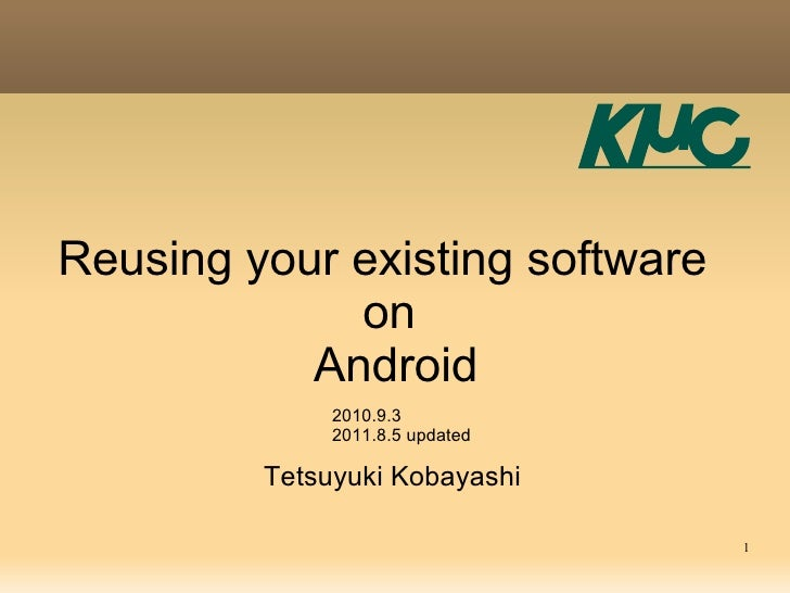 Reusing your existing software             on           Android              2010.9.3              2011.8.5 updated       ...