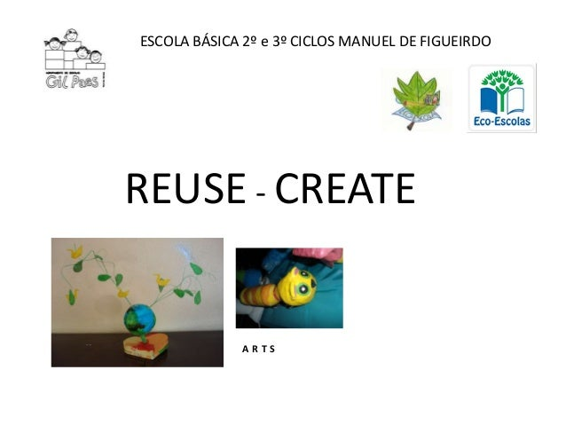 ESCOLA BÁSICA 2º e 3º CICLOS MANUEL DE FIGUEIRDOREUSE - CREATE             ARTS