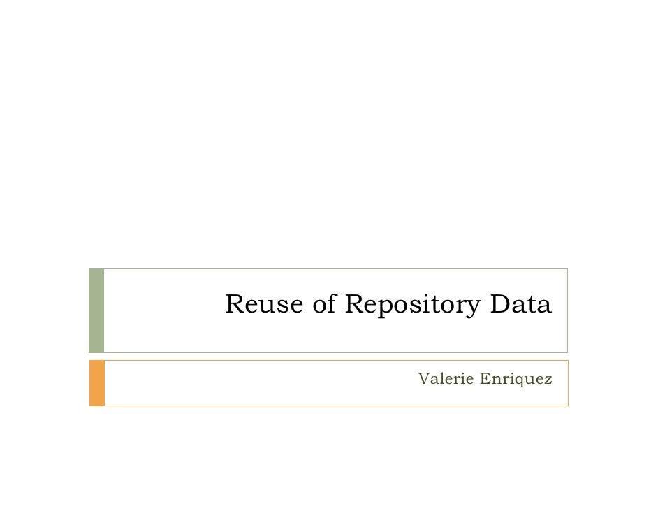 Reuse of Repository Data              Valerie Enriquez