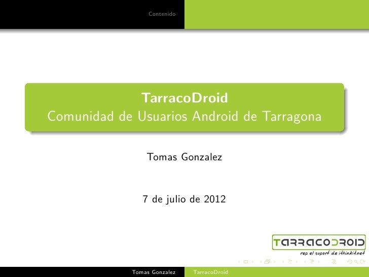 Contenido             TarracoDroidComunidad de Usuarios Android de Tarragona                Tomas Gonzalez               7...