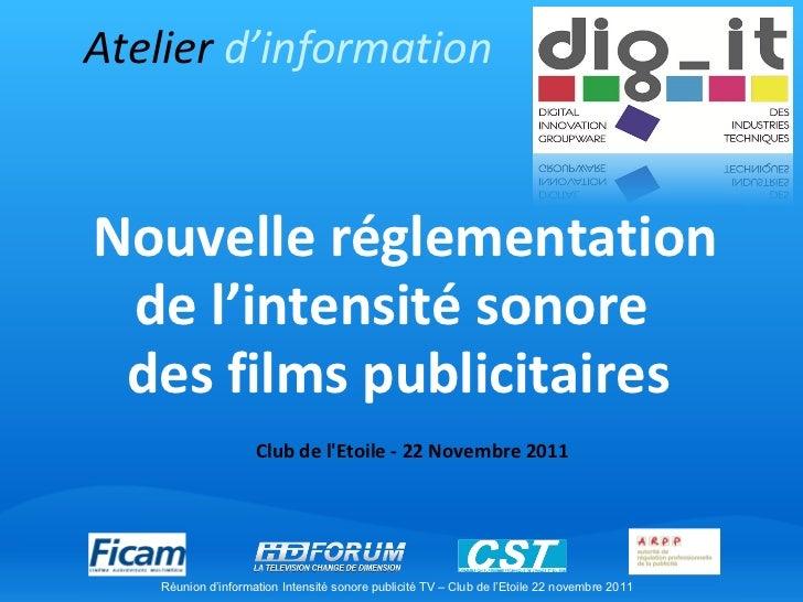Club de l'Etoile - 22 Novembre 2011  Nouvelle réglementation de l'intensité sonore  des films publicitaires Atelier  d'in...