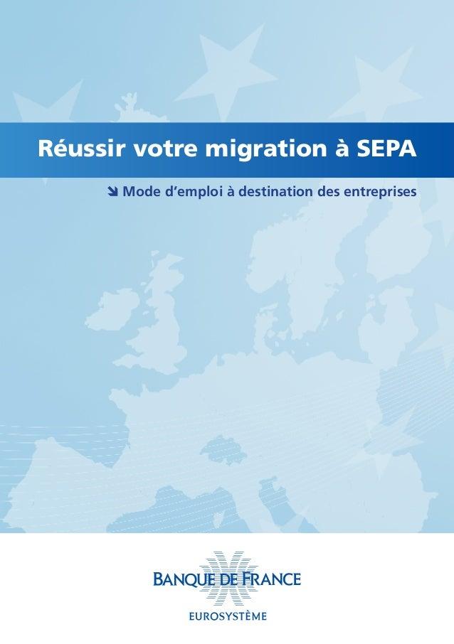 Réussir votre migration à SEPA  Mode d'emploi à destination des entreprises