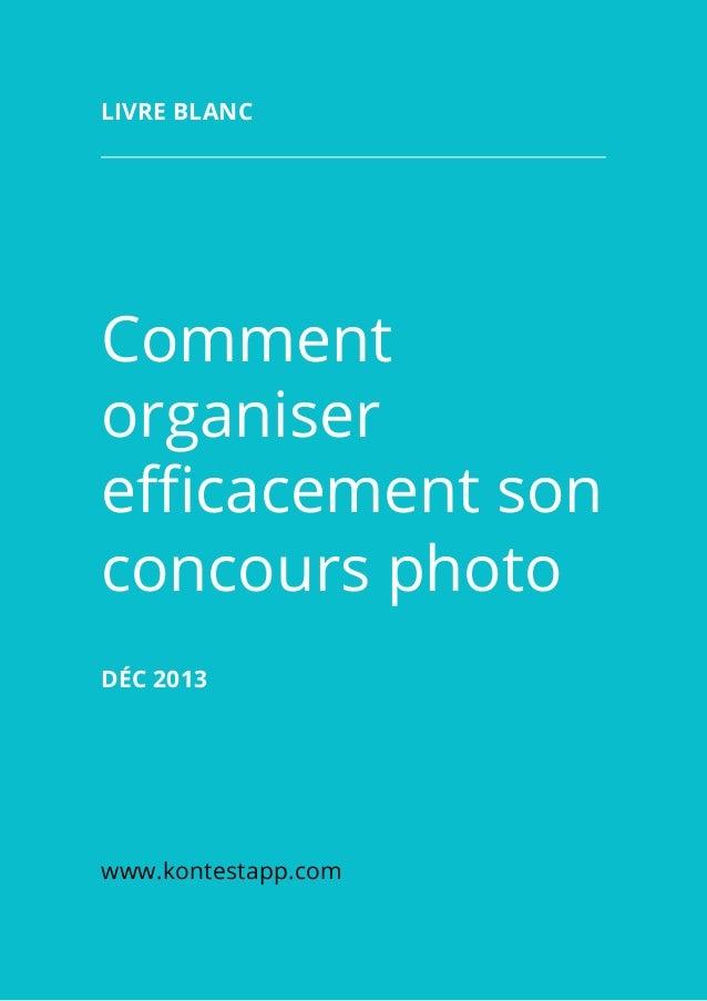 Comment organiser efficacement son concours photo Déc 2013 www.kontestapp.com Livre blanc